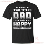 I Have Two Titles Dad And Happy T-Shirt