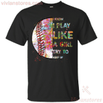 I Know I Play Like A Girl Try To Keep Up Softball Colorful T-Shirt