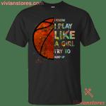 I Know I Play Like A Girl Try To Keep Up Basketball Colorful T-Shirt