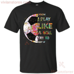 I Know I Play Like A Girl Try To Keep Up Soccer Colorful T-Shirt