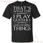That's What I Do I Play Guitars And I Know Things T-Shirt