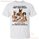 If You Don't Believe They Have Souls Dog Lover T-Shirt