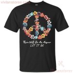 Flower Peace Sign There Will Be An Answer Let It Be T-Shirt