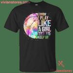 I Know I Play Like A Girl Try To Keep Up Basketball T-Shirt