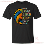 I Know I Play Like A Girl Try To Keep Up Volleyball Colorful T-Shirt