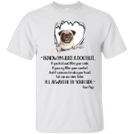 I Know I'm Just Your Pug Funny Dog Lover T-Shirt