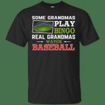 Some Grandmas Play Bingo Real Grandmas Watch Baseball T-Shirt