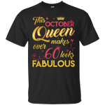 This October Queen Makes Over 60 Looks Fabulous 60th Birthday T-Shirt