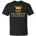 May Is My Birthday Month Yea The Whole Month T-Shirt