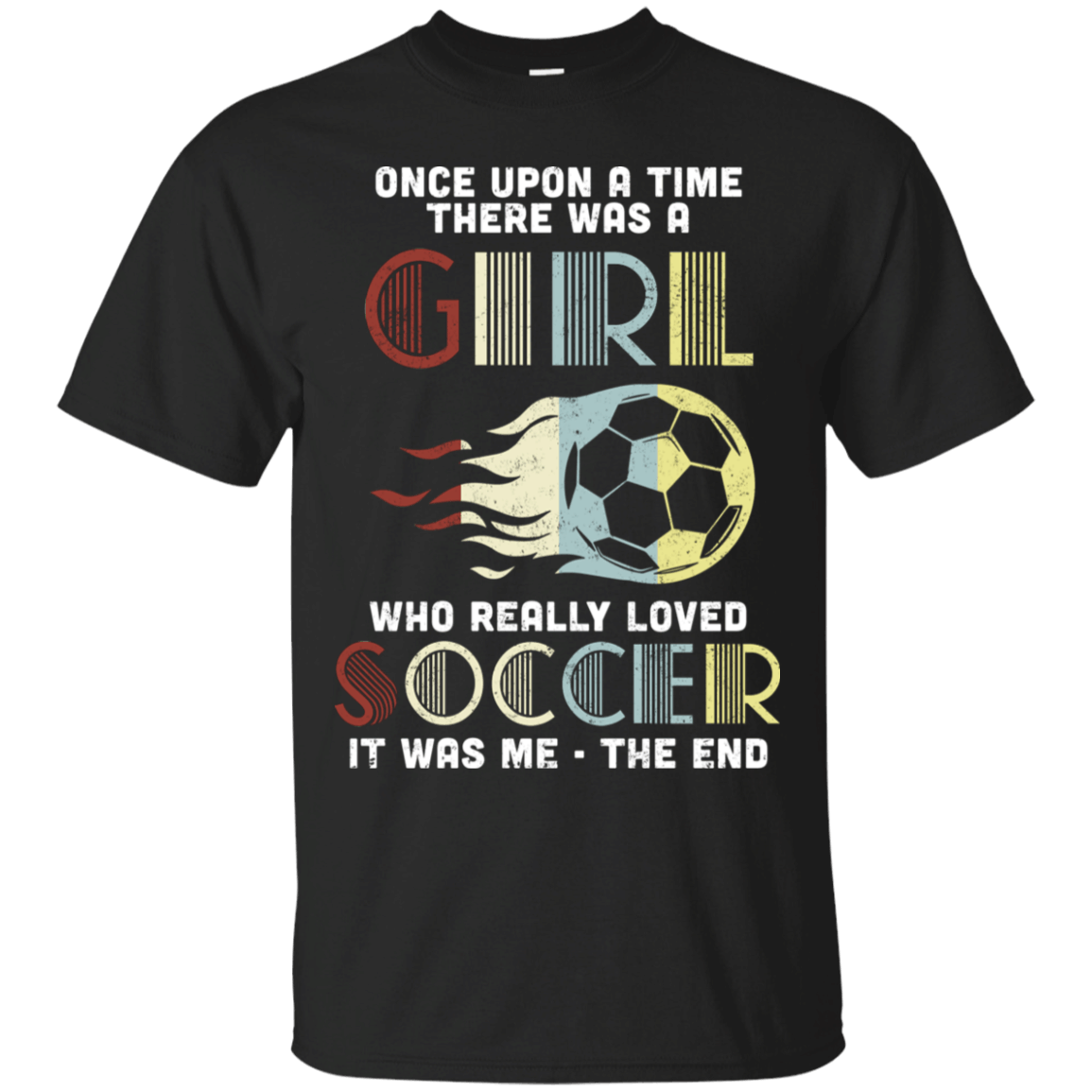 Once Upon A Time There Was A Girl Who Loved Soccer T-Shirt