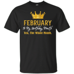 February Is My Birthday Month Yea The Whole Month T-Shirt