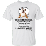 I Know I'm Just Your Bulldog Funny Dog Lover T-Shirt