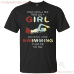 Once Upon A Time There Was A Girl Who Loved Swimming T-Shirt