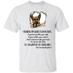 I Know I'm Just Your German Shepherd Funny Dog Lover T-Shirt
