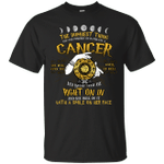 The Dumbest Thing You Can Possibly Do Is Piss Off A Cancer T-Shirt