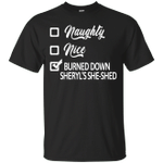 Naughty Nice Burned Down Sheryl's She-Shed Gift T-Shirt