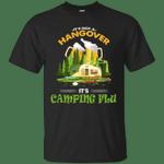 It's Not A Hangover Camping Flu Funny Camper T-Shirt