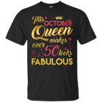This October Queen Makes Over 50 Looks Fabulous 50th Birthday T-Shirt