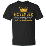 November Is My Birthday Month Yea The Whole Month T-Shirt
