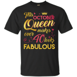 This October Queen Makes Over 40 Looks Fabulous 40th Birthday T-Shirt