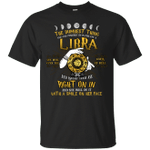 The Dumbest Thing You Can Possibly Do Is Piss Off A Libra T-Shirt