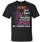 June Girl I Have Decided To Follow Jesus T-Shirt