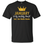 January Is My Birthday Month Yea The Whole Month T-Shirt