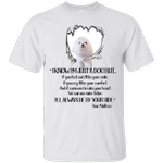 I Know I'm Just Your Maltese Funny Dog Lover T-Shirt