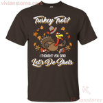 Turkey Funny Trot I Thought You Said Let's Do Shots T-Shirt