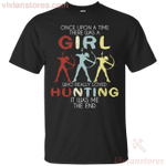 Once Upon A Time There Was A Girl Who Loved Hunting T-Shirt