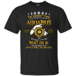 The Dumbest Thing You Can Possibly Do Is Piss Off An Aquarius T-Shirt