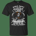 Walk Away I Am An August Lady T-Shirt