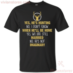 Yes, He's Hunting When He'll Be Home Married Imaginary T-Shirt