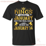 The Real Kings Are Born On January 14 T-Shirt Birthday Tee Gift