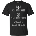 Help More Bees Plant More Trees Clean The Seas Dark Color T-Shirt