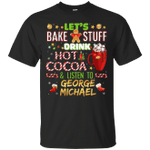 Let's Bake Stuff, Drink Hot Cocoa & Listen To George Michael Christmas T-Shirt-Vivianstores