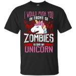 I Would Push You In Front Of Zombies To Save My Unicorn T-Shirt-Vivianstores