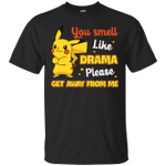 Pikachu You Smell Like Drama Please Get Away From Me Funny T-Shirt-Vivianstores
