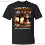I Was Born In September I May Not Be Perfect I'm A Child of God T-Shirt
