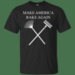 Make American Rake Again - Trump Comments T-Shirt