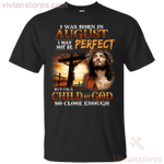 I Was Born In August I May Not Be Perfect I'm A Child of God T-Shirt