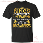 The Real Kings Are Born On December 25 T-Shirt