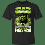 Marvel Hulk Piss Me Off I Will Slap You So Hard T-Shirt