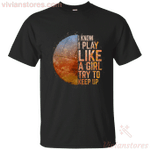 I Know I Play Like A Girl Try To Keep Up Volleyball Color T-Shirt