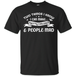 Two things I know I can make Pretty Children And People Mad T-Shirt-Vivianstores