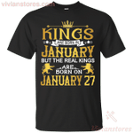 The Real Kings Are Born On January 27 T-Shirt