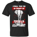 I Would Push You In Front Of Zombies To Save My Elephant Gift T-Shirt-Vivianstores