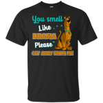 Scooby Doo You Smell Like Drama Please Get Away From Me Funny T-Shirt