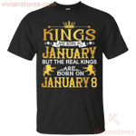 The Real Kings Are Born On January 8 T-Shirt