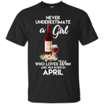 Never Underestimate A Wine Girl Was Born In April T-Shirt